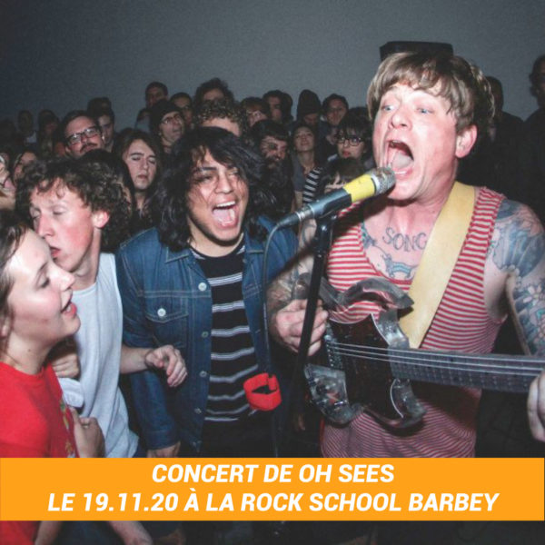 Places pour le concert de Oh Sees à la Rock School Barbey